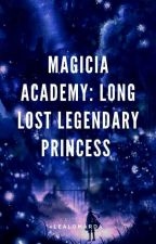 Magicia Academy : The Long Lost Legendary Princess (On-Hold) by lealomarda