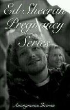 Ed Sheeran Pregnancy Series by AnonymousSheeran