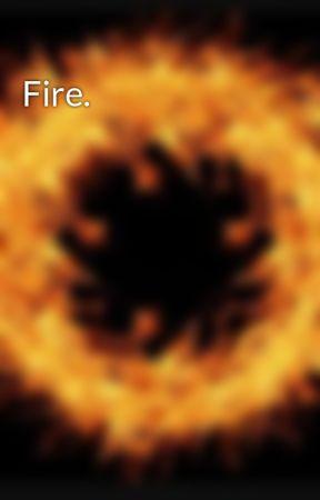 Fire. by PaytonMcDowell