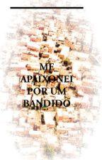 """"""" Me apaixonei por um bandido. """" by favelaine"""