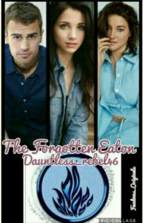 The Forgotten Eaton (Divergent fanfic) by Dauntless_rebel46