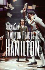 Hamilton Reacts to Hamilton [COMPLETED] by Arcanada
