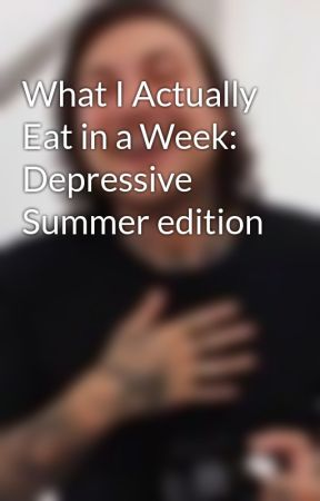 What I Actually Eat in a Week: Depressive Summer edition by Burnseverythang