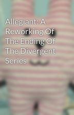 Allegiant: A Reworking Of The Ending Of The Divergent Series by kimberlywongg