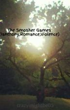 The Smosher Games (Ianthony,Romance,Violence) by crazyimightbe05