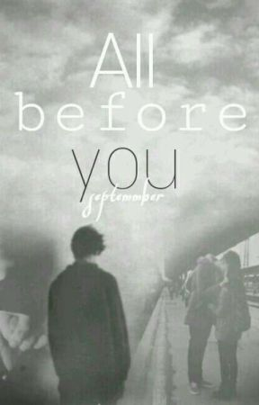 All before you. [Since you aren't here #1] by Septemmber