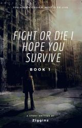 Fight Or Die I Hope You Survive. by Zigginz