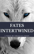 Fates Intertwined [#Wattys2016] [#YourStoryIndia] by AnnaBella201