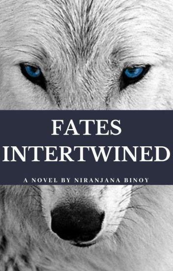 Fates Intertwined [#Wattys2016] [#YourStoryIndia]