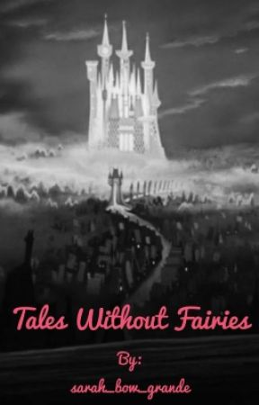 Tales Without Fairies by sarah_bow_grande