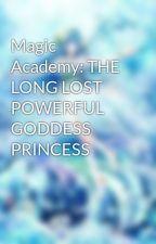 Magic Academy: THE LONG LOST POWERFUL GODDESS PRINCESS by Pandamakulit