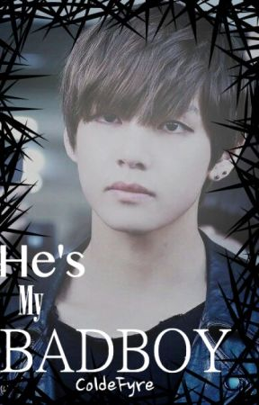 He's My Badboy (Kim Taehyung x Reader) by ColdeFyre