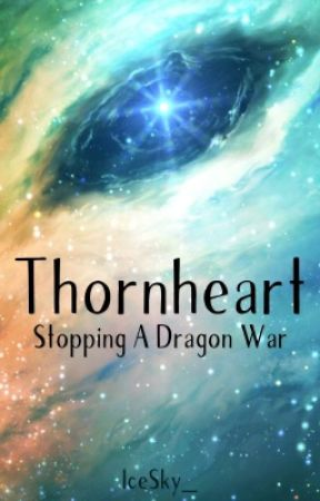 Thornheart: Stopping A Dragon War by IceClaws