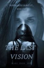 THE LAST VISION by blare_spark_2005