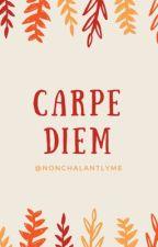 Carpe Diem by nonchalantlyme