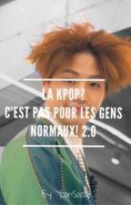 La Kpop ? C'est pas pour les gens normaux ! 2.0 by YoonSoo28