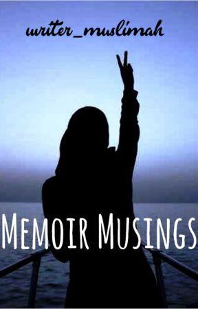Memoir Musings by writer_muslimah