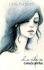 La vida es cuesta arriba (Sin editar) by LadyPurplum