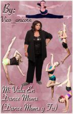 Mi Vida En Dance Moms ( Dance Moms Y Tu) by Vico_Unicorn