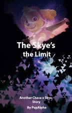 The Skye's the Limit (A Chase x Skye Fanfic) by PupAlpha
