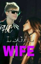 THE LEGAL WIFE ( JUSTIN BIEBER FANFIC )  by JustinBieber422