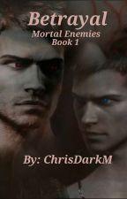 Betrayal  (Mortal Enemies Book 1) by ChrisDarkM