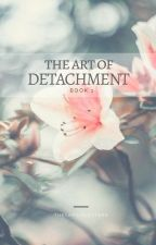 The Art of Detachment (Book 1) by theladyinletters