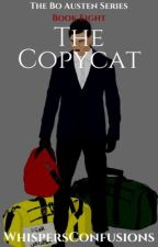 The Copycat [COMPLETED] by WhispersConfusions