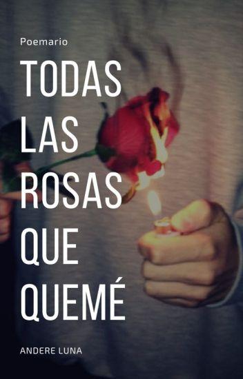 Todas las rosas que quemé