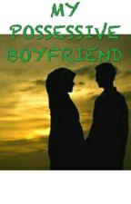 my possessive boyfriend by ulyahuda01