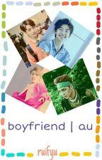 Boyfriend. -au. by ruifyu