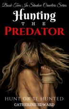 Hunting The Predator (2# Shadow Crawlers) by Catherine_Edward