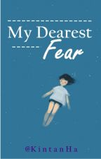 My Dearest Fear [Completed✔] by KintanHa