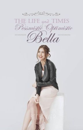 The Life and Times of a Pessimistic Optimistic Bella by beebraver