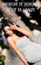 Chronique de Yasmine : ma vie va changer  by sauce_algeriennee_