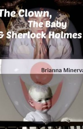 The Clown, the Baby and Sherlock Holmes by B_Minnie