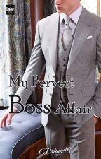 My Pervert Bos Affair's(proses Penerbitan)repost by cahya46