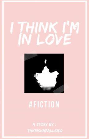 I Think I'm In Love    💘 by TakeishaFallsa10