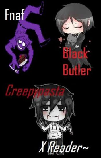 Fnaf,Creepypasta And Black Butler Oneshots (X reader