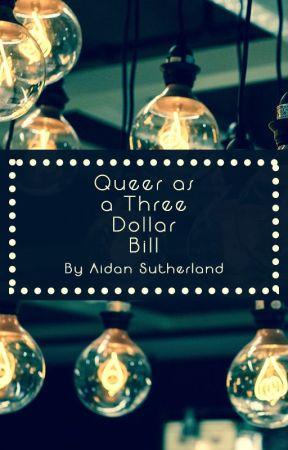 Queer as a Three Dollar Bill by aidansuth3rland