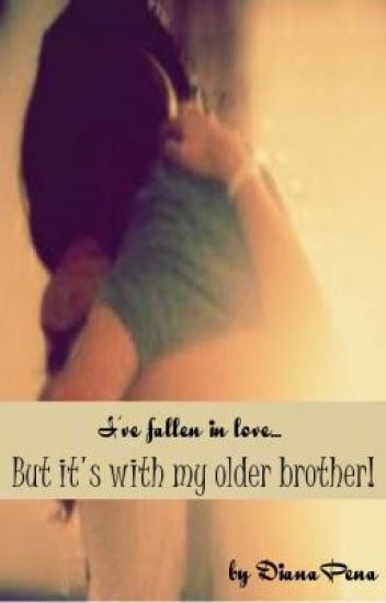 I've fallen in love, but its with my older brother!