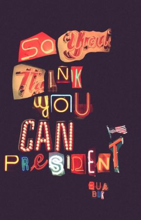 So You Think You Can President by sstrawberryco