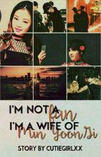 Я не фанатка, я жена Мин Юнги by cutiegirlxx
