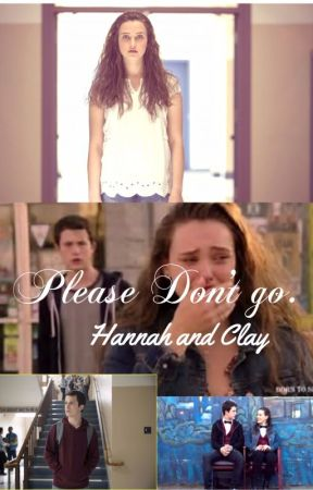 13 reasons why- Please don't go.Hannah and Clay. by khall958