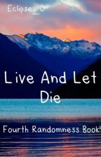 Live and Let Die (Eclipse's fourth randomness book) by eclipse_0