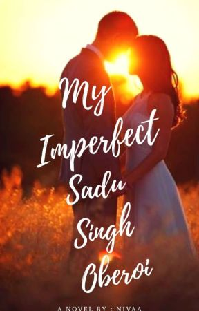 My Imperfect Sadu Singh Oberoi (COMPLETED - DREAME) by ShivikaOnly