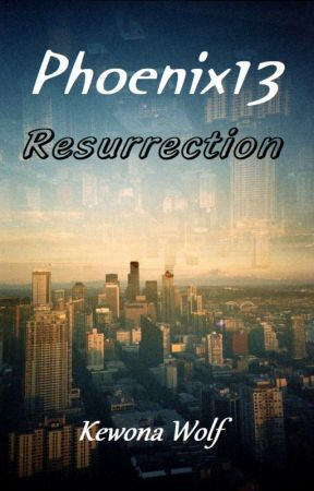 Phoenix13: Resurrection (Phoenix13 Book 3) by KewonaWolf