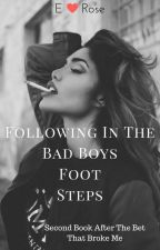 Following In The Bad Boys Foot Steps ~ Book•3 by ERoseAuthor