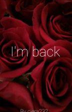 I'm Back  by ciera232