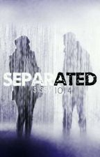 Separated (Completed✔) by sissy1014